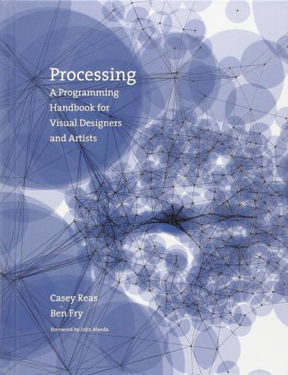 Processing - A Programming Handbook for Visual Designers and Artists