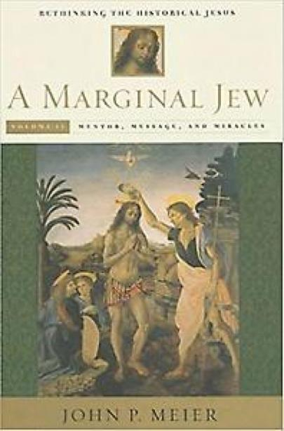 A Marginal Jew - Rethinking the Historical Jesus V 2 - Mentor, Message and Miracles